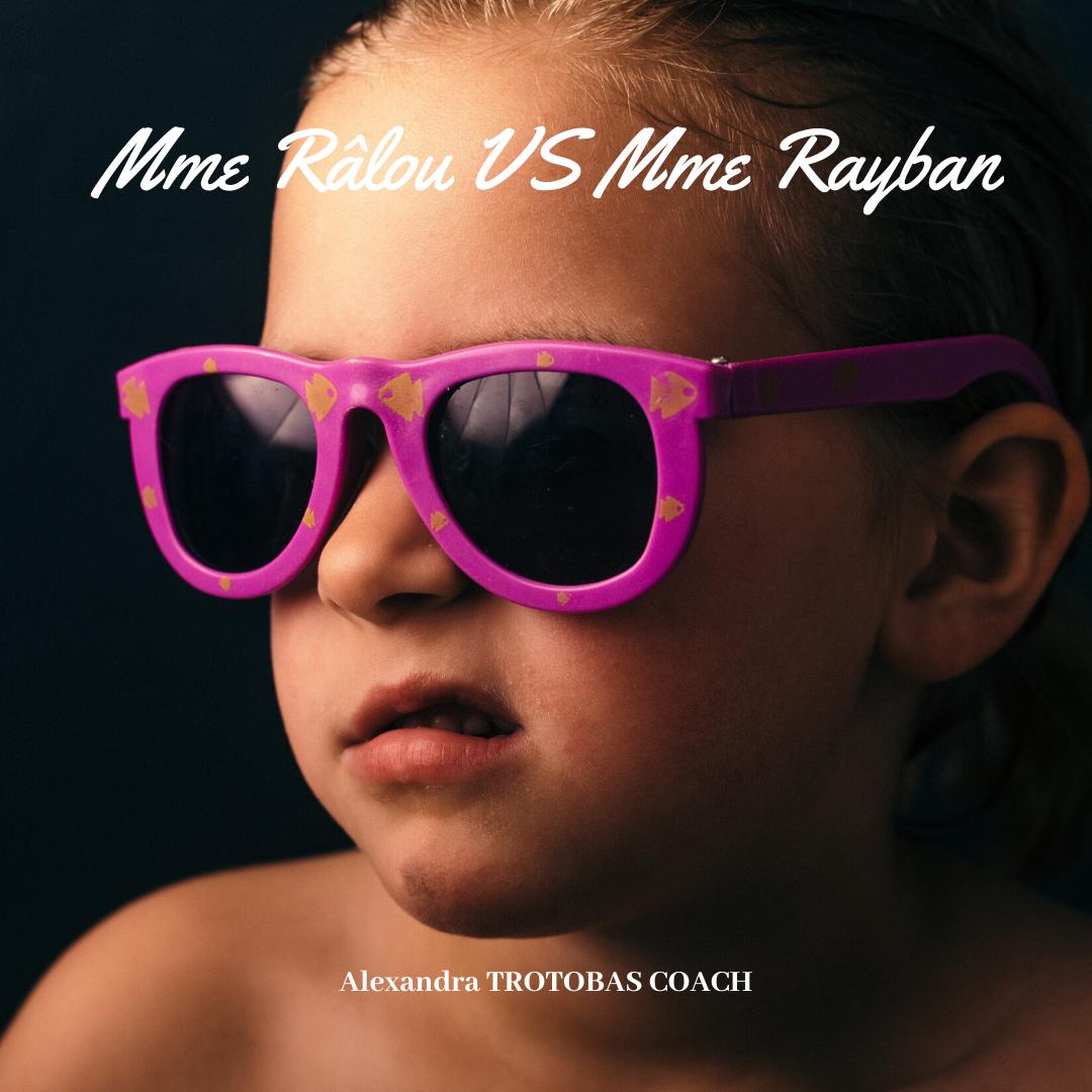 Mme Râlou Versus Mme Rayban !