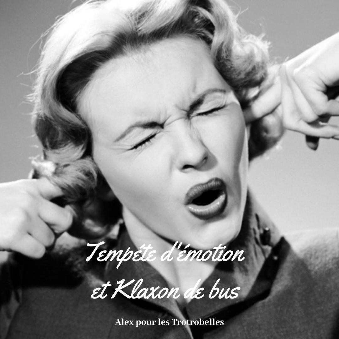 Tempête d'émotion et Klaxon de bus