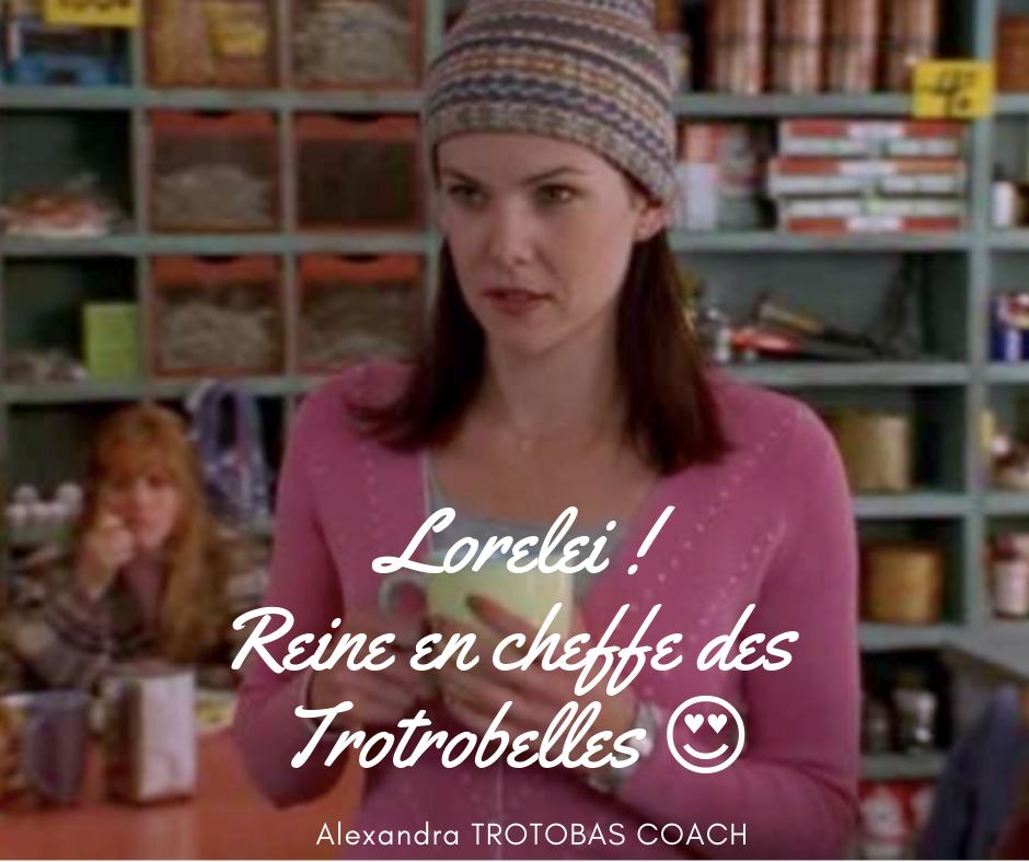 LORELEI! Reine en cheffe des TROTROBELLES
