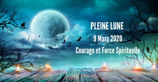 Pleine Lune du 9 mars 2020 - Super Lune – Courage et Force Spirituelle