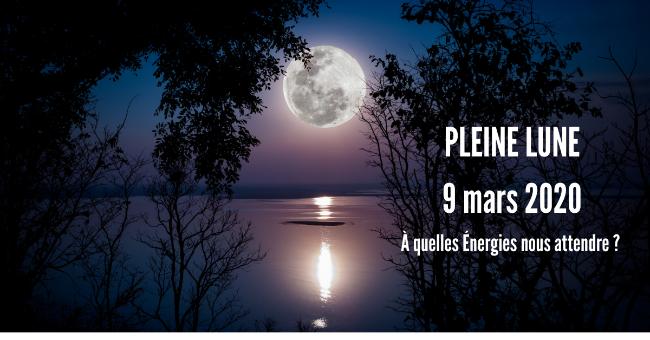 Pleine Lune - lundi-9-mars-2020 - À quoi nous attendre ?