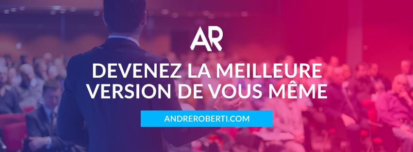 André Roberti : Devenez la meilleure version de vous-même