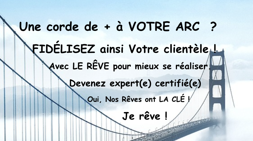 Une corde de + à Votre Arc pour fidéliser votre clientèle ? Choisissez le rêve et son expertise certifiée !