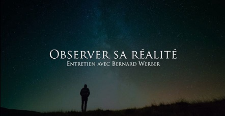 Observer Sa Réalité Entretien avec Bernard Werber