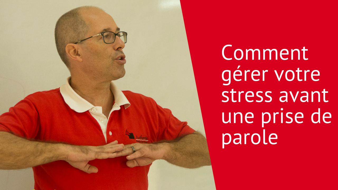 Comment gérer votre stress avant une prise de parole
