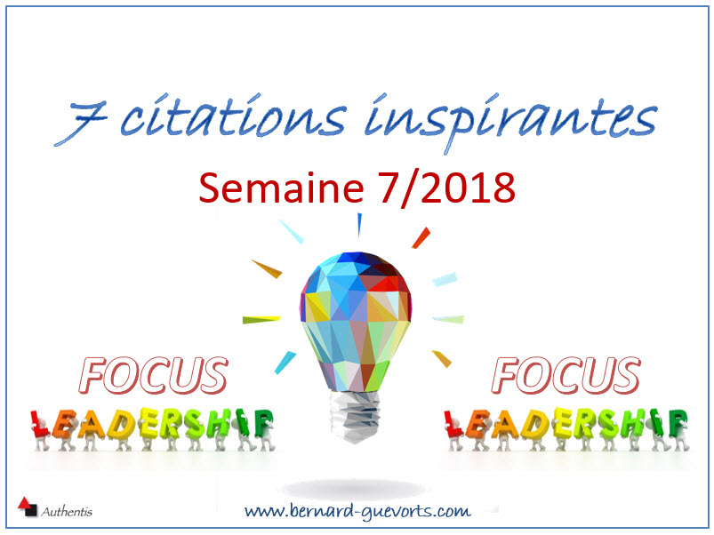 Vos 7 citations inspirantes de la semaine 7/2018 Spécial LEADERSHIP