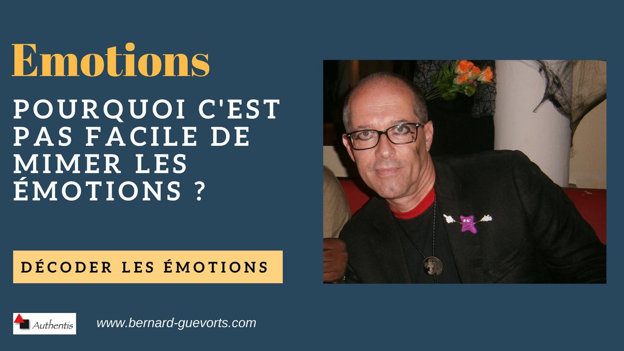 Pourquoi il n'est pas facile de mimer les émotions et faire semblant