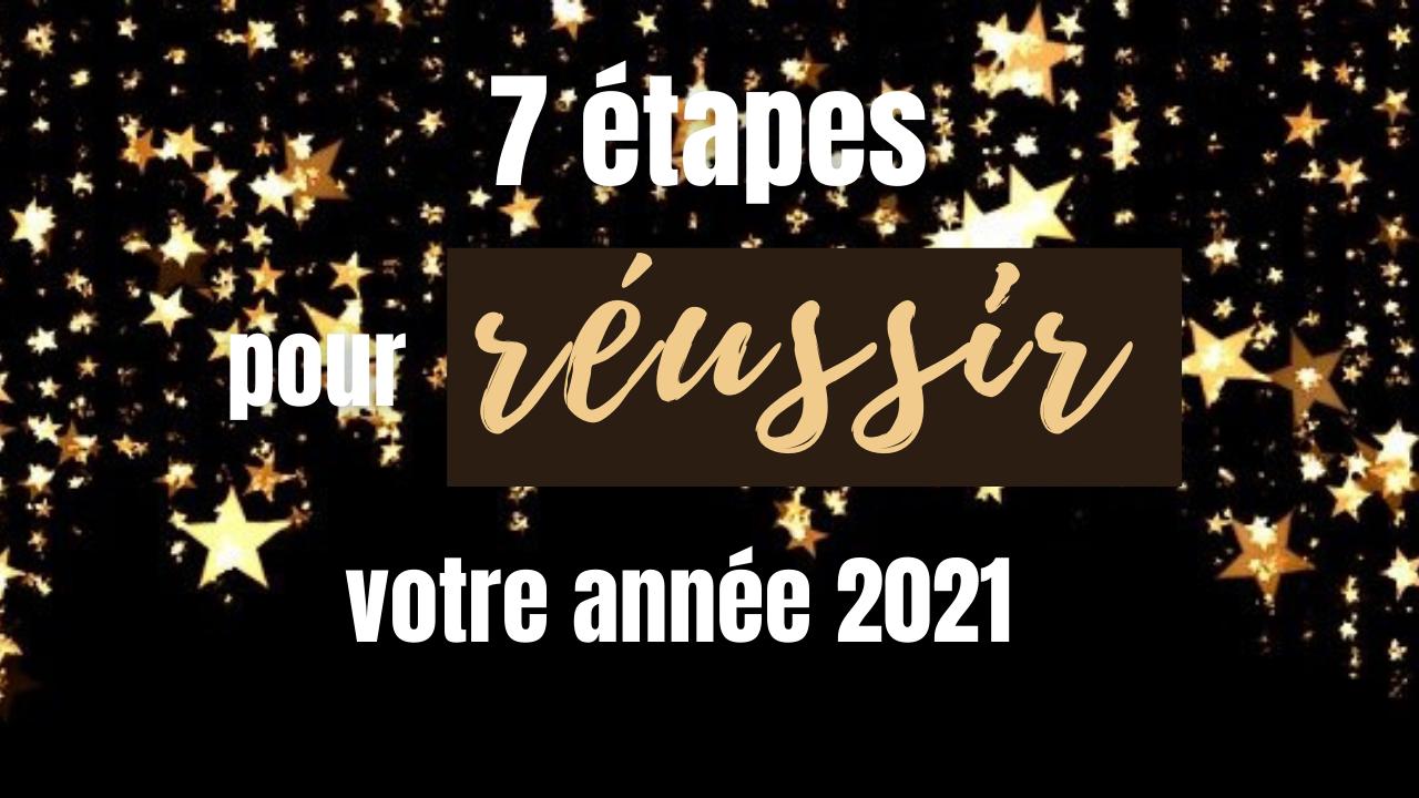 7 étapes POUR REUSSIR VOTRE ANNEE 2021