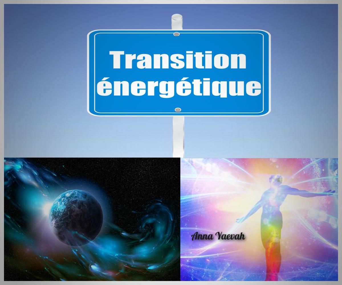 La transition énergétique actuelle : vers notre progrés et notre expansion de conscience - Message inspiré
