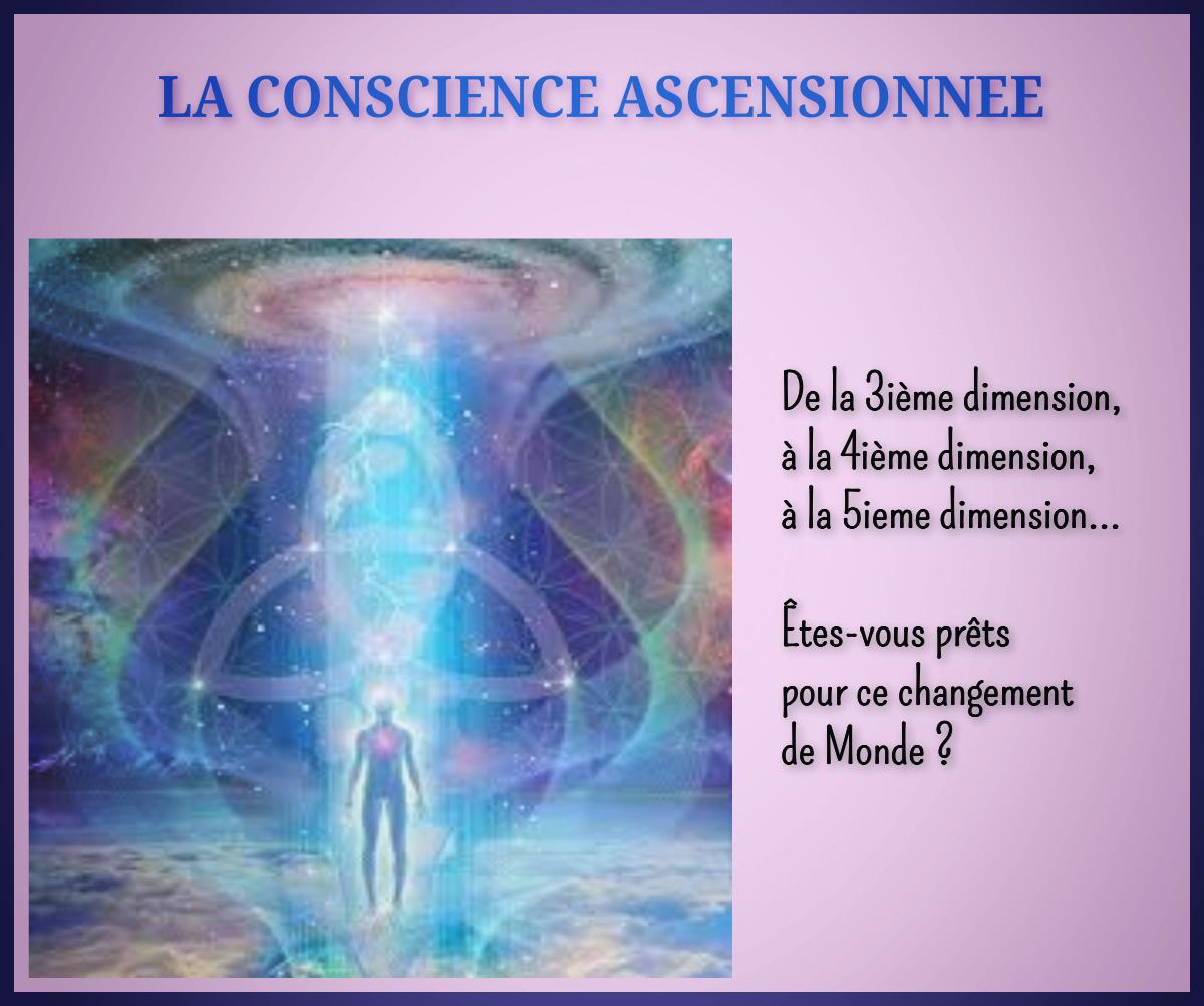 LA CONSCIENCE ASCENSIONNEE : de la 3ième dimension, à la 4ième dimension, à la 5ieme dimension : êtes-vous prêts pour ce changement de monde ?