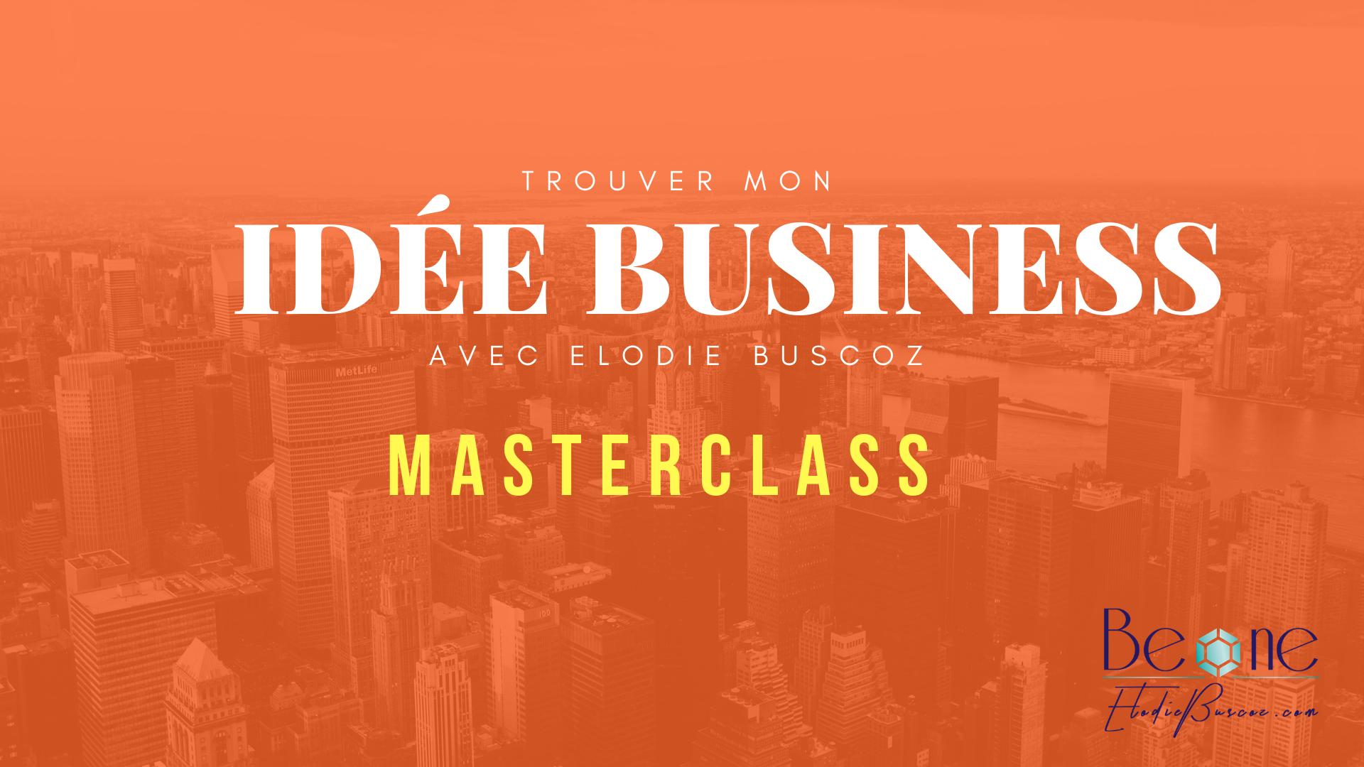 Masterclass brainstorming idée business intuitif et capitalisme conscient_gratuit_en ligne_Elodie Buscoz_creation entreprise startup TPE PME