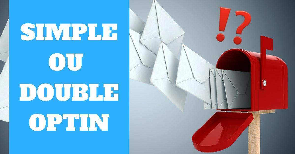 Simple ou double optin? Quelle approche choisir pour optimiser votre délivrabilité et faire + de ventes...