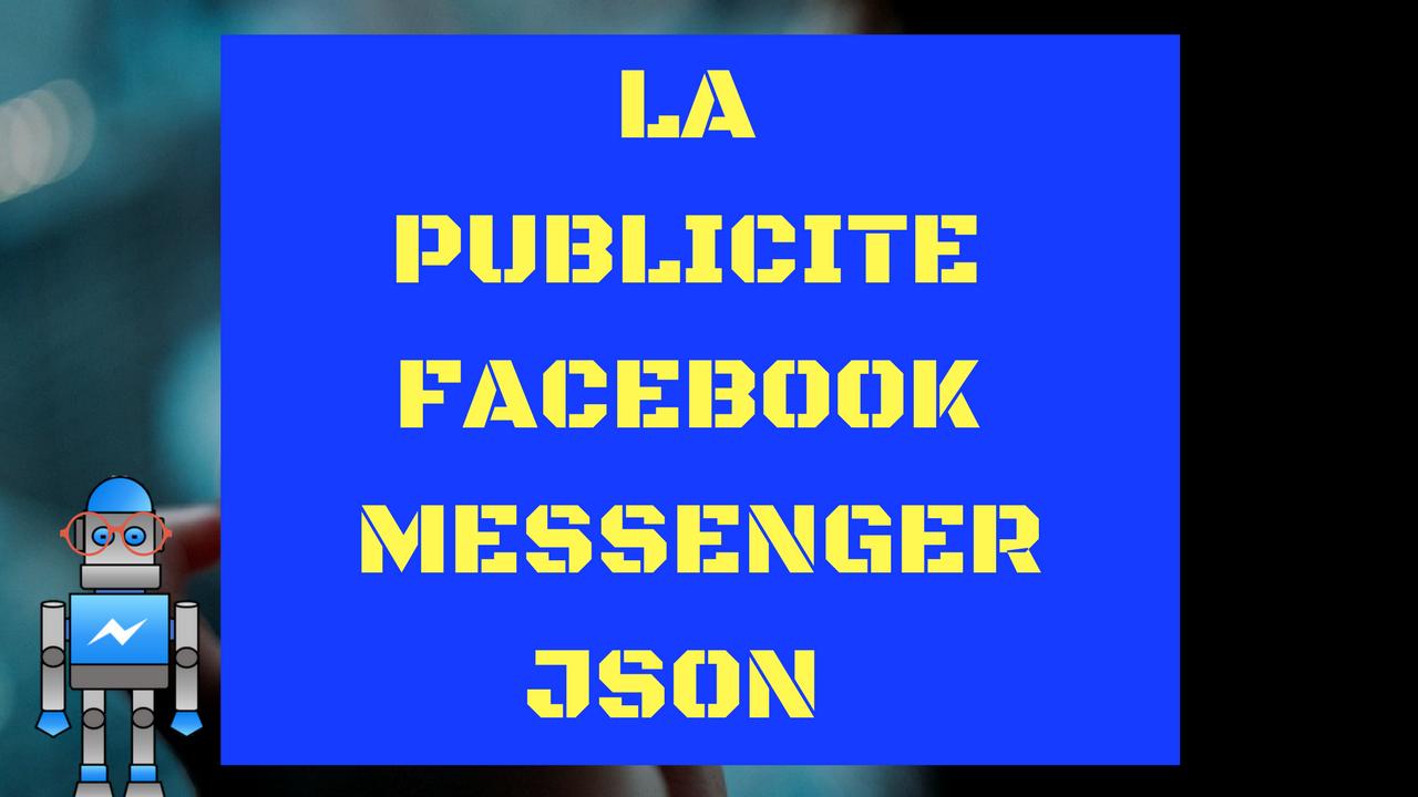 La publicité Facebook Messenger JSON