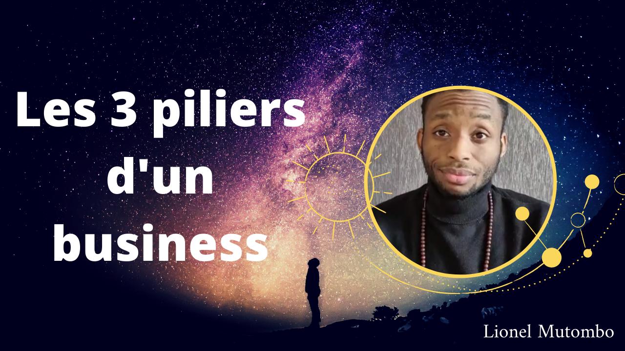 Les 3 piliers d'un business