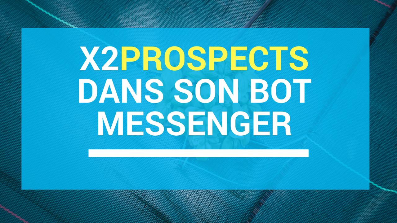 Comment doubler le nombre de prospects dans son bot Messenger