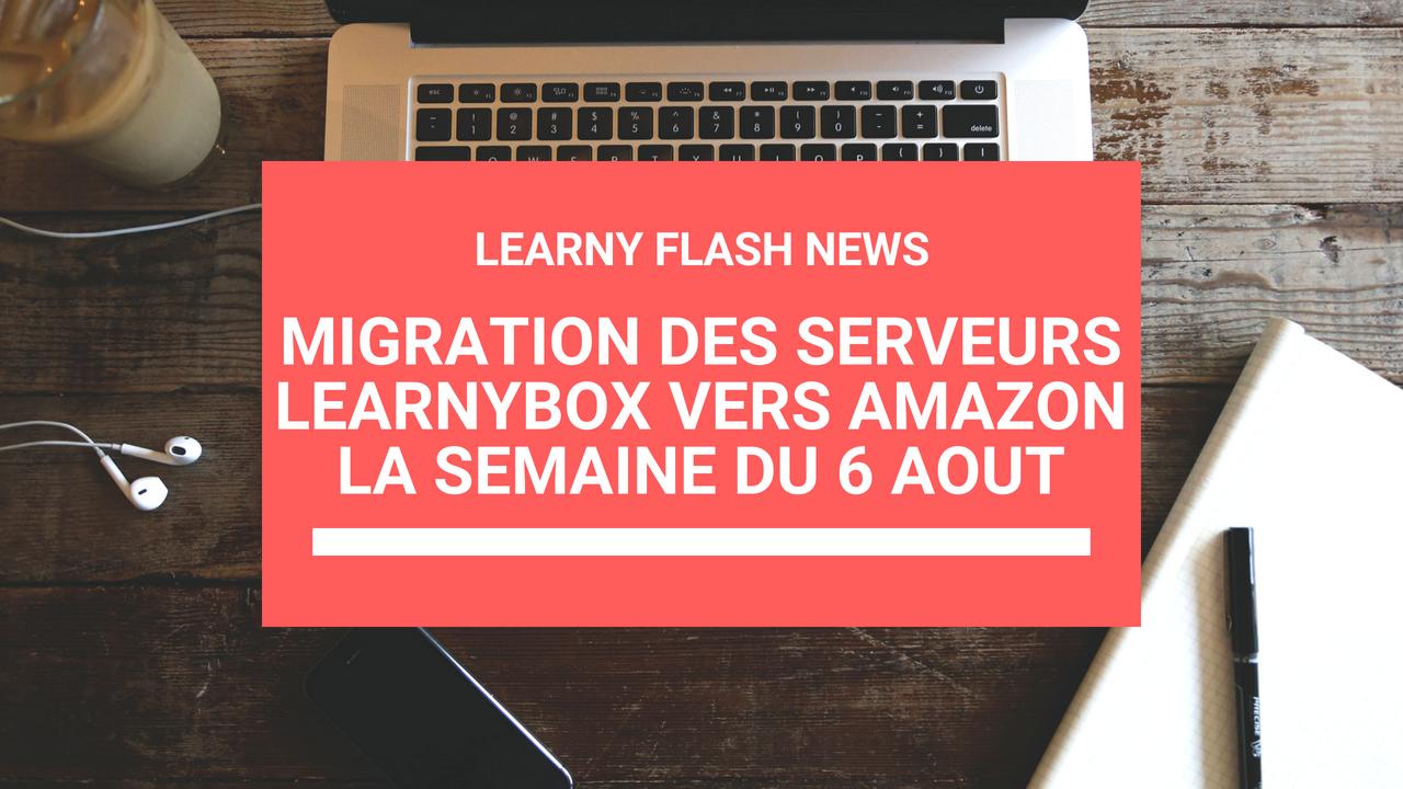LearnyFlash Spécial : La Migration sur la plateforme Amazon  est prévue pour la semaine du 6 Août 2018