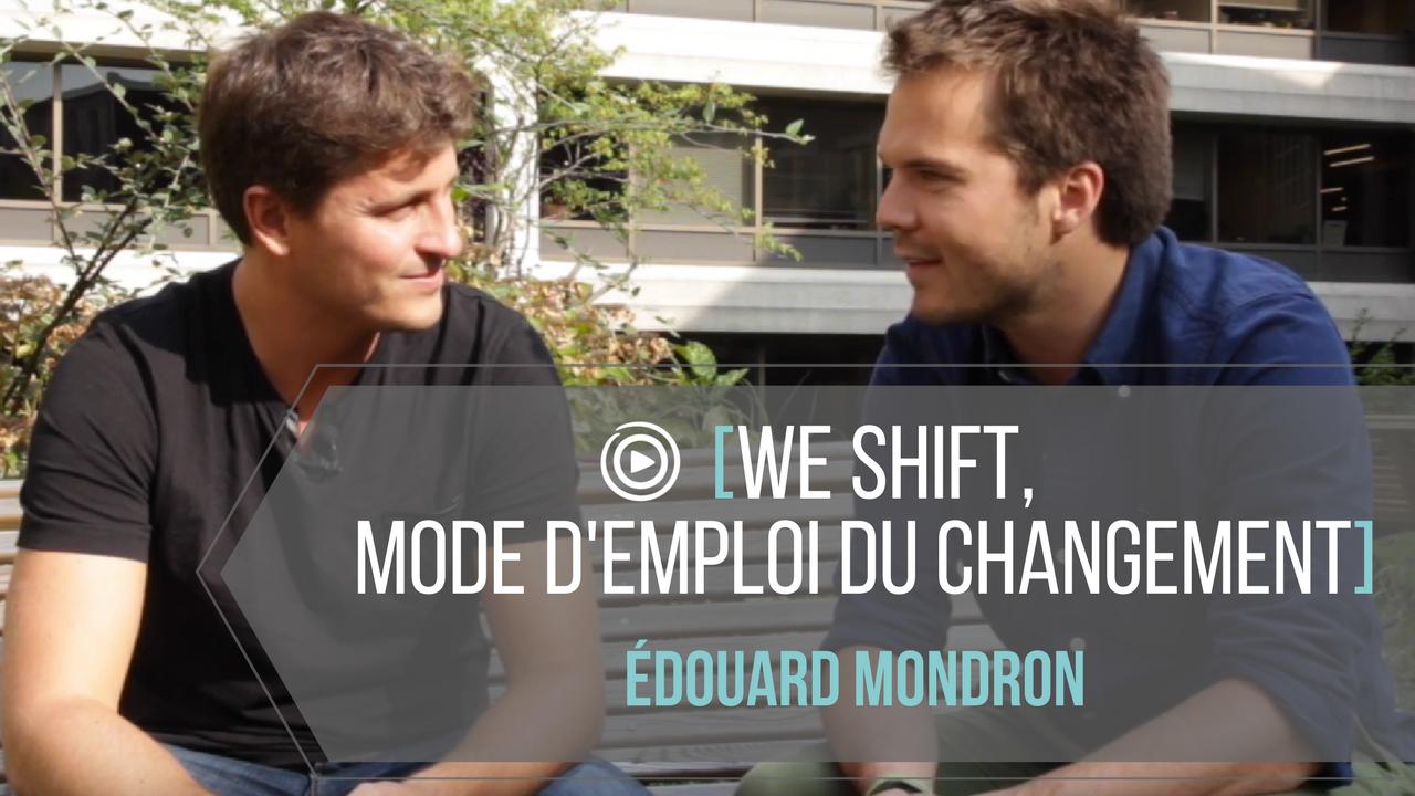 WeShift, mode d'emploi du changement (avec Edouard Mondron)