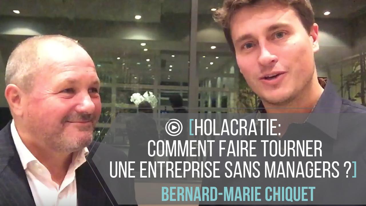 Holacratie : Comment faire tourner une entreprise sans managers? ( avec Bernard-Marie Chiquet )