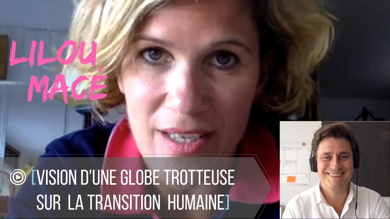 Lilou Macé - Vision d'une Globe Trotteuse sur la transition humaine et économique