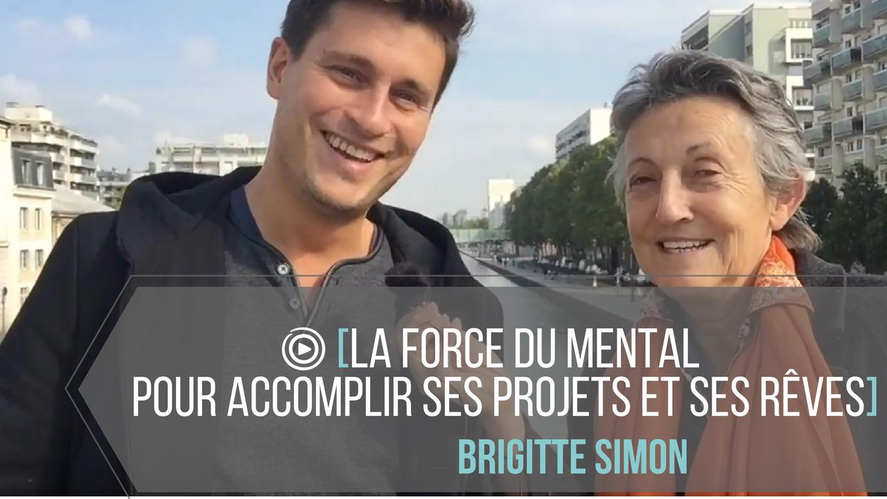 La force du mental pour accomplir ses projets et ses rêves (avec Brigitte Simon )