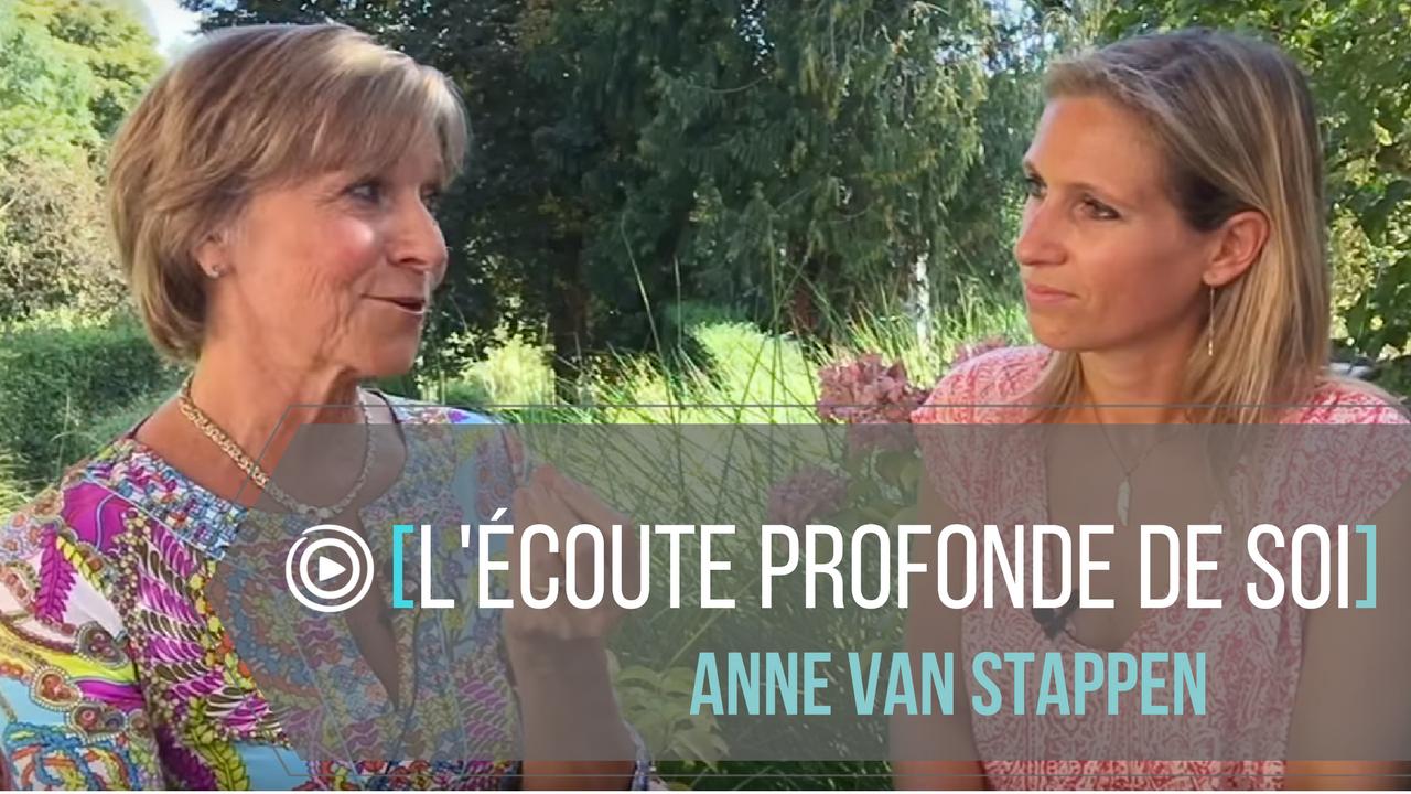L'écoute profonde de soi - Entrevue avec Anne van Stappen