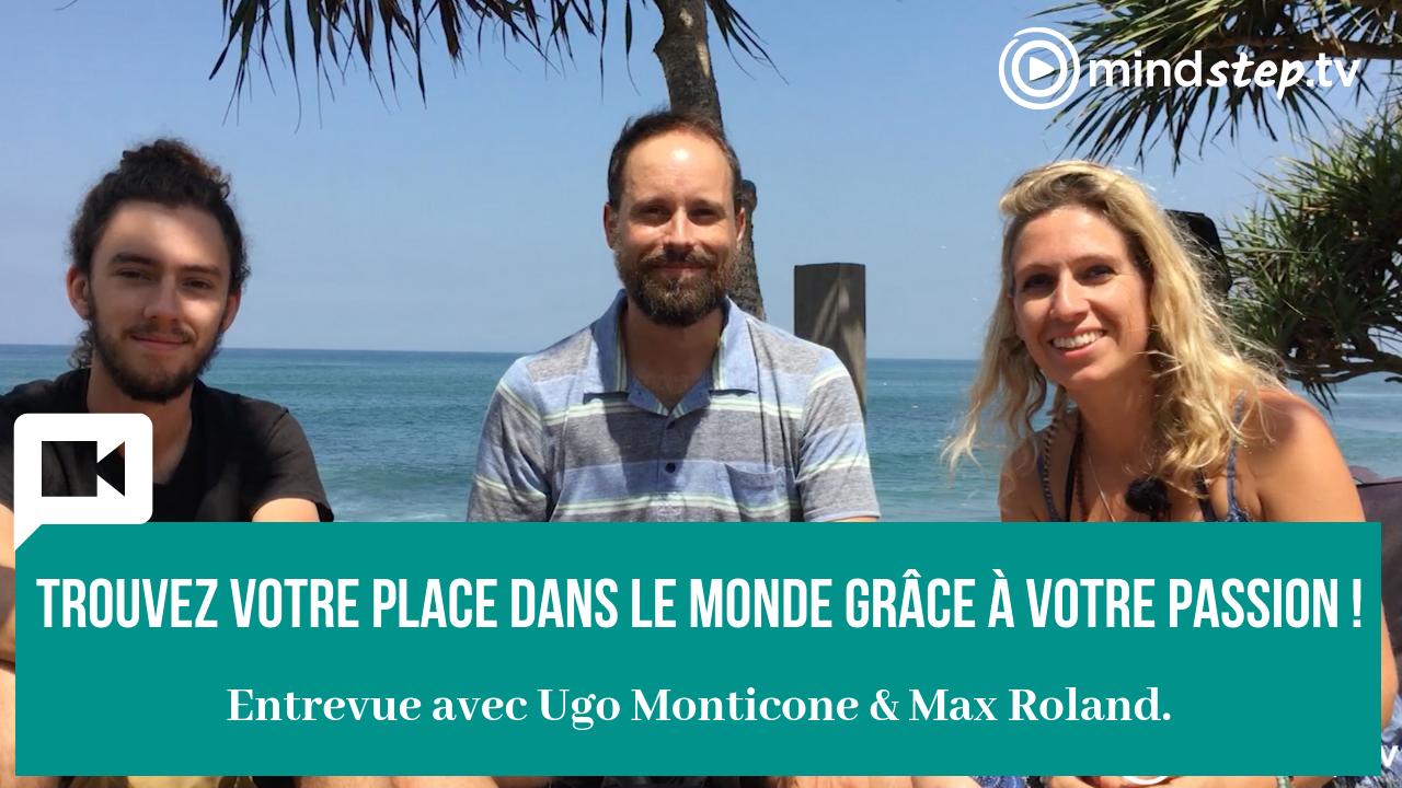 Comment trouver sa place dans le monde grâce à sa passion! Entrevue avec Ugo Monticone & Maximilien Roland.