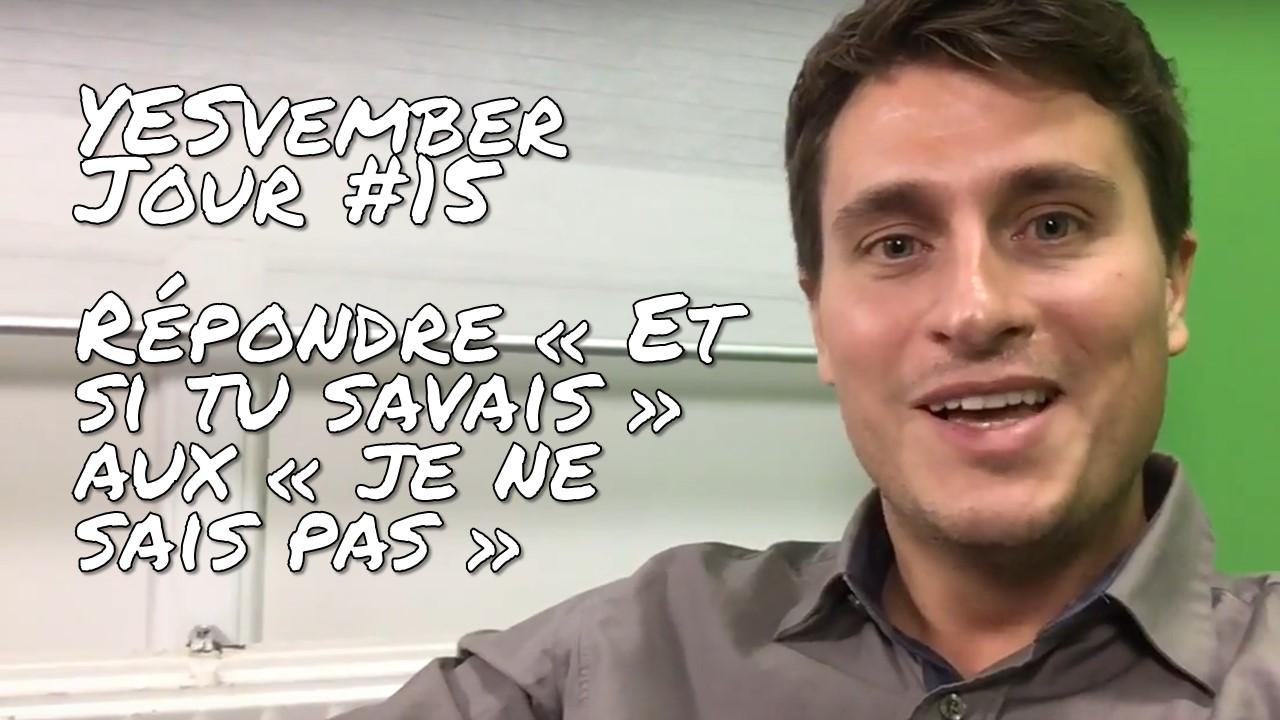 """YESvember - Jour #15 : Répondre """"Et si tu savais..."""" aux """"Je ne sais pas."""""""