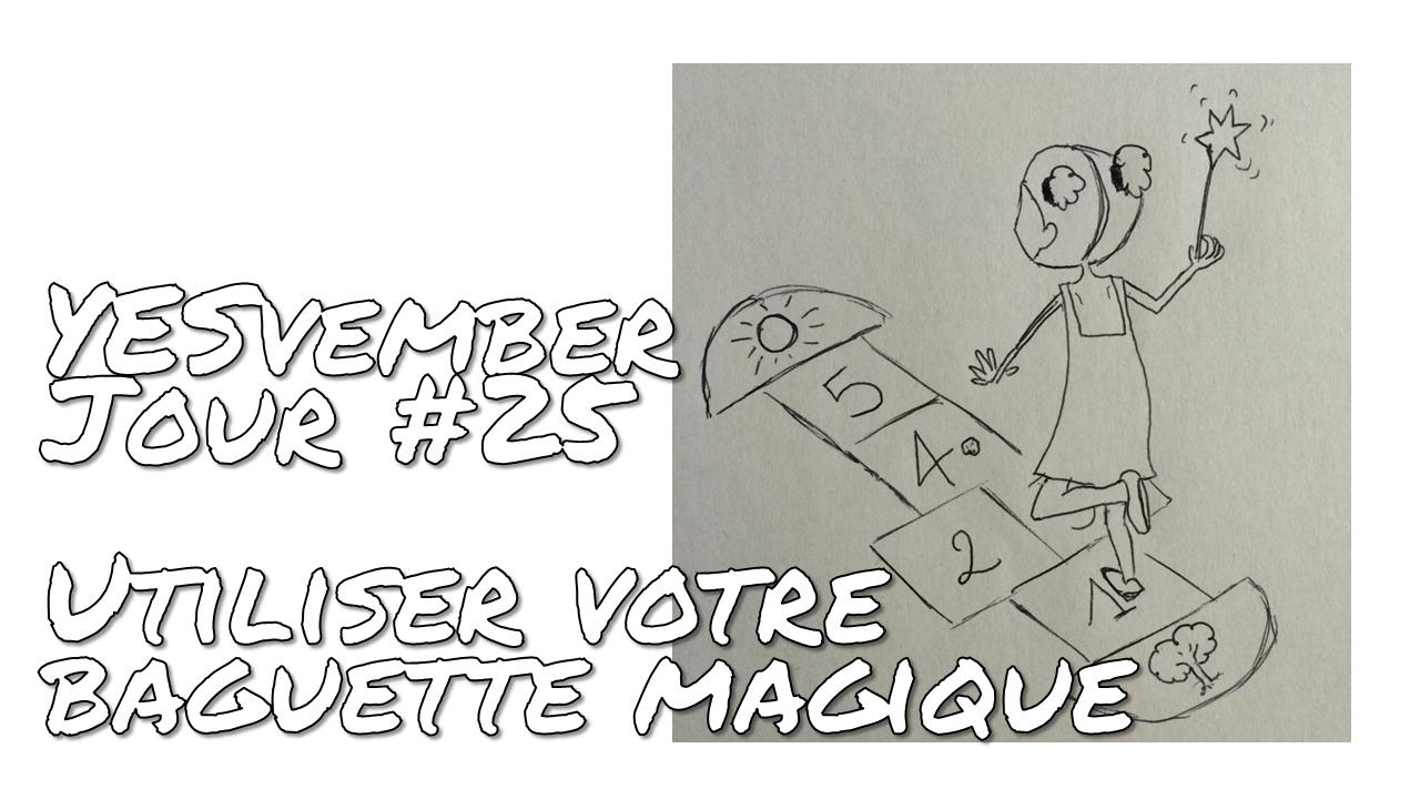 YESvember - Jour #25 : Utiliser votre baguette magique