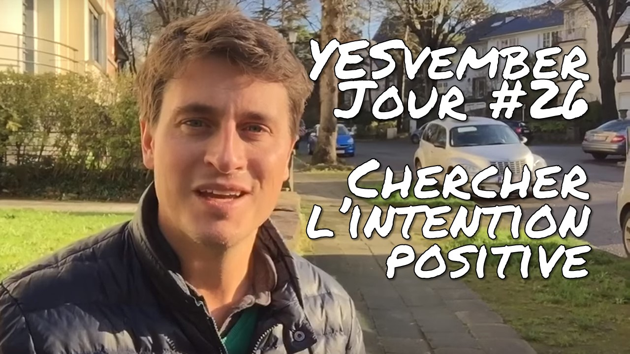 YESvember - Jour #26 : Chercher l'intention positive