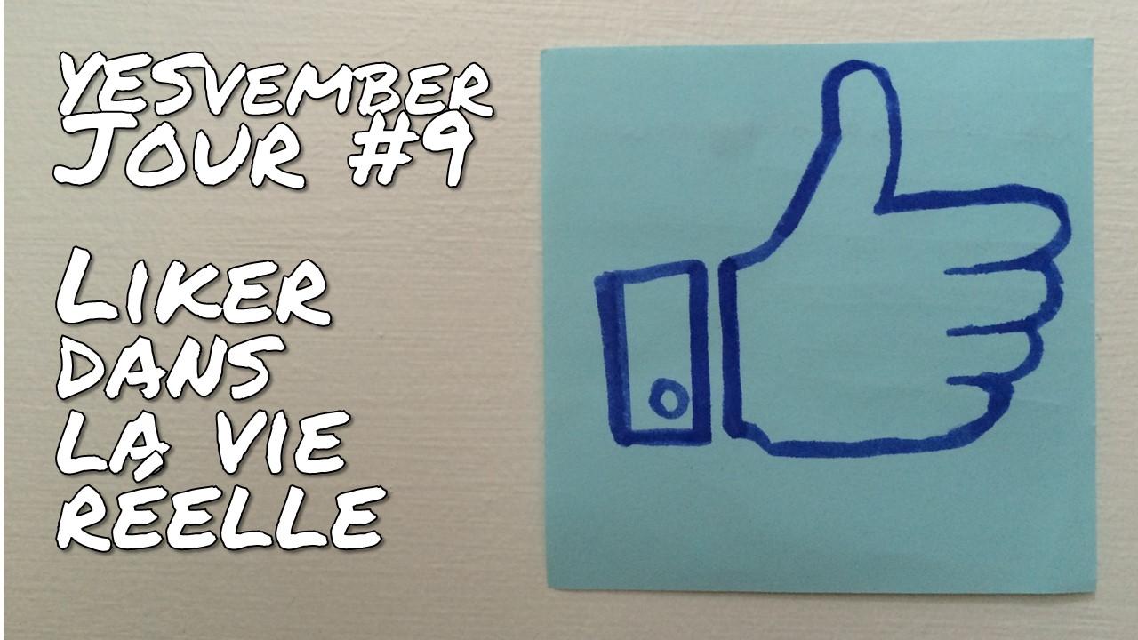 YESvember - Jour #9 : Liker dans la vie réelle