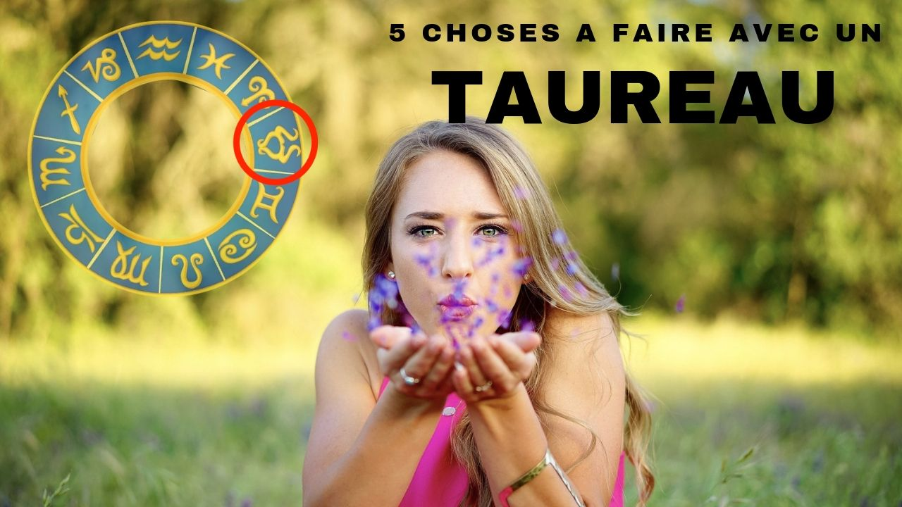 5 choses A  FAIRE avec un TAUREAU