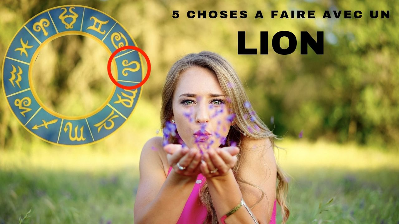5 choses A  FAIRE avec un LION