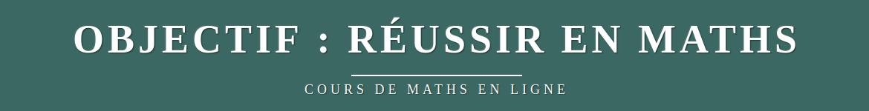 Objectif : Réussir en Maths