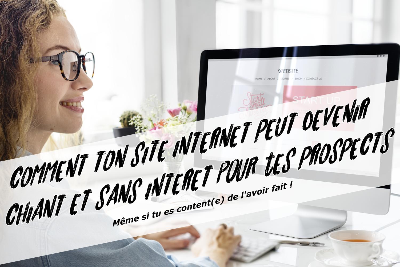 Comment ton site internet peut devenir chiant et sans intérêt pour tes prospects.