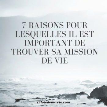 7 raisons pour lesquelles il est important de trouver sa mission de vie