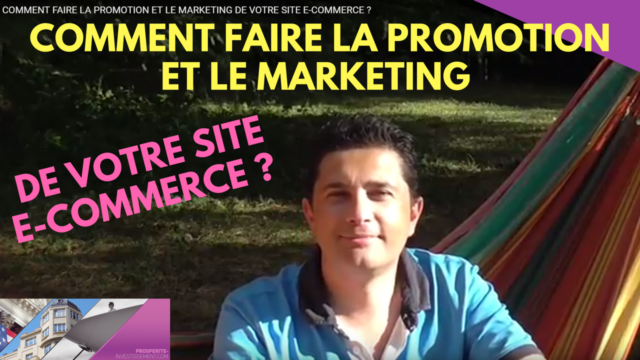 COMMENT FAIRE LA PROMOTION ET LE MARKETING DE VOTRE SITE E-COMMERCE ?