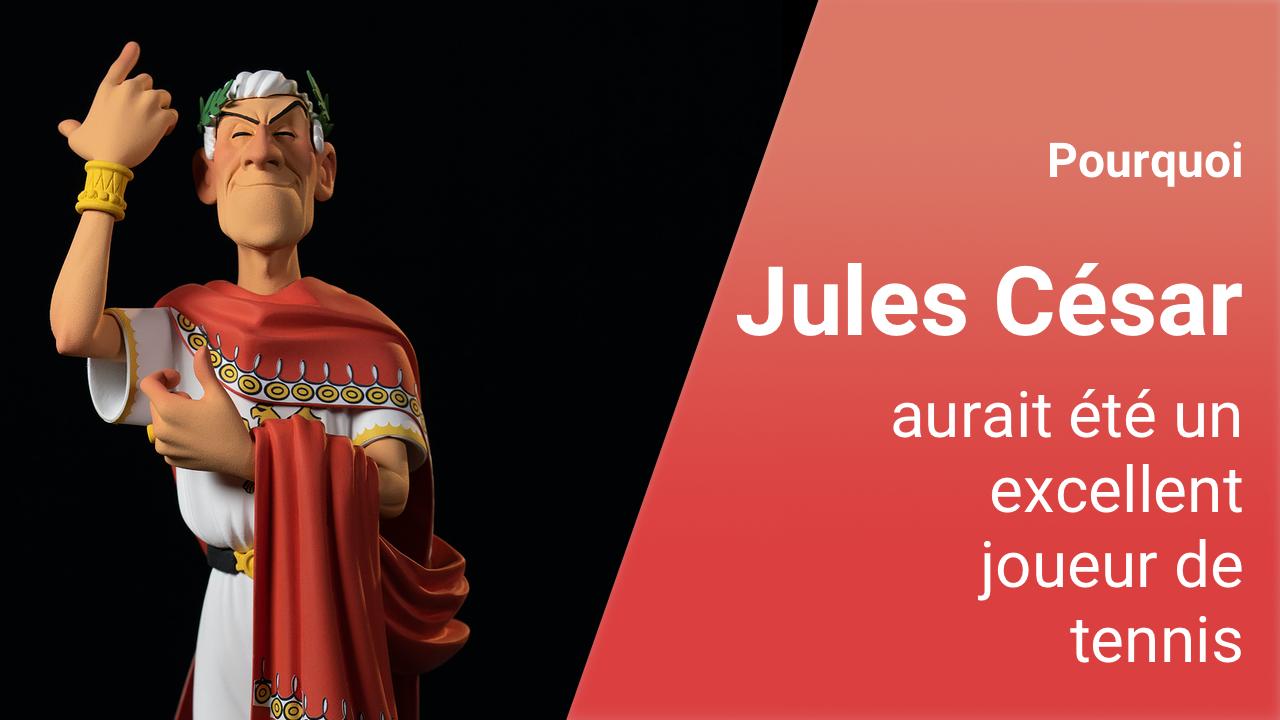 Pourquoi Jules César aurait été un excellent joueur de tennis