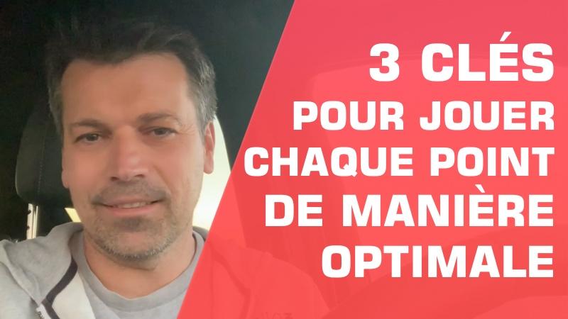 3 CLÉS CRUCIALES pour jouer chaque point de manière optimale