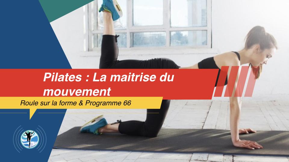 Qu'est-ce que la maitrise du mouvement en Pilates ? (Notion de stabilisation et de contrôle)
