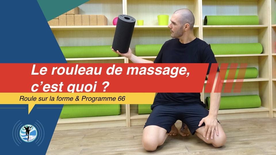 Le rouleau de massage ou foam Roller