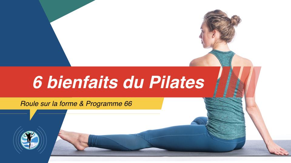 6 bienfaits du Pilates à connaitre absolument !