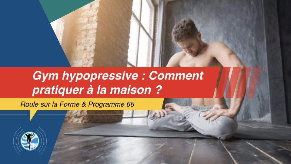 Comment pratiquer la Gym Hypopressive à la maison ?