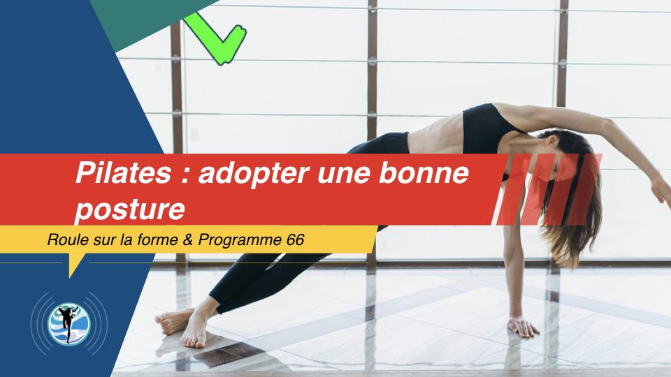 Comment adopter une bonne posture et de bons alignements grâce au Pilates?