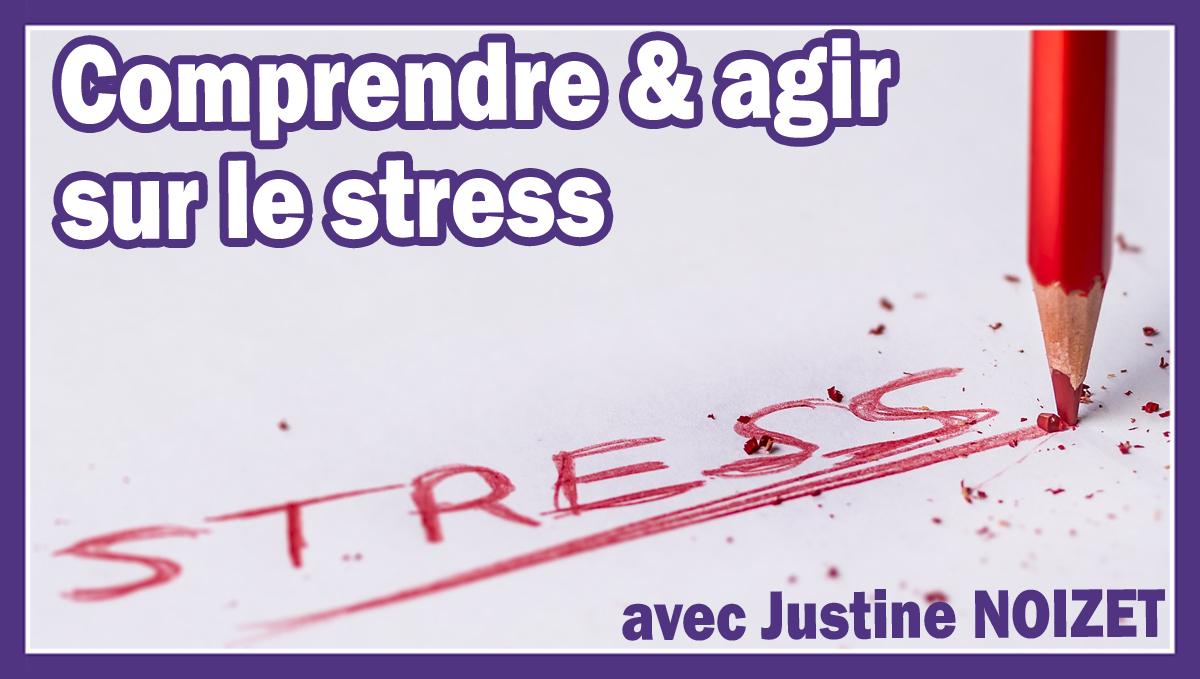 Comprendre et agir sur le stress avec Justine NOIZET