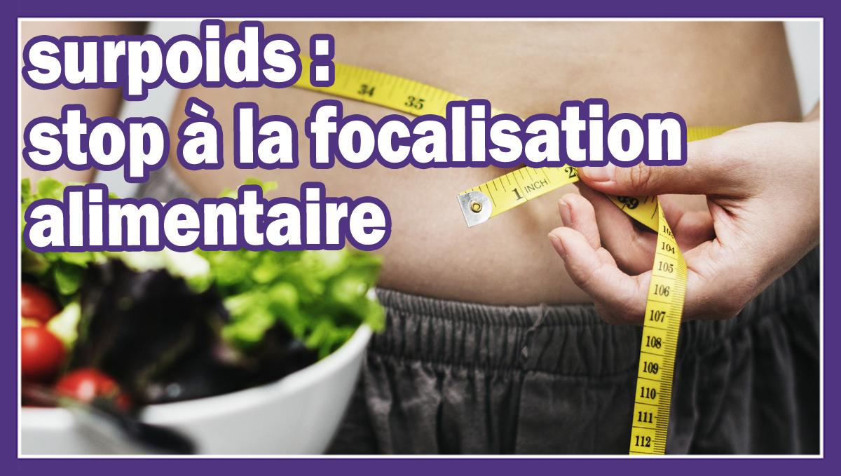 Surpoids : stop à la focalisation alimentaire