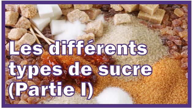 Conseils en naturopathie : Les différents types de sucre (Partie I)