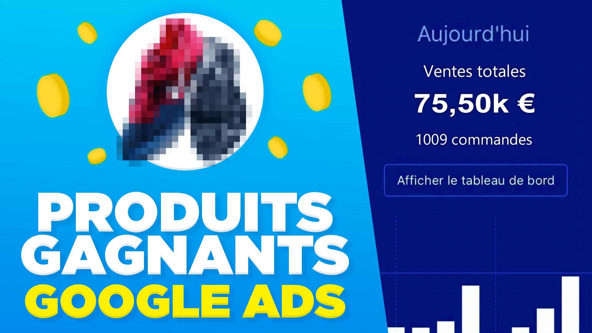 Dropshipping : Trouver des Produits Gagnants sur Google Ads