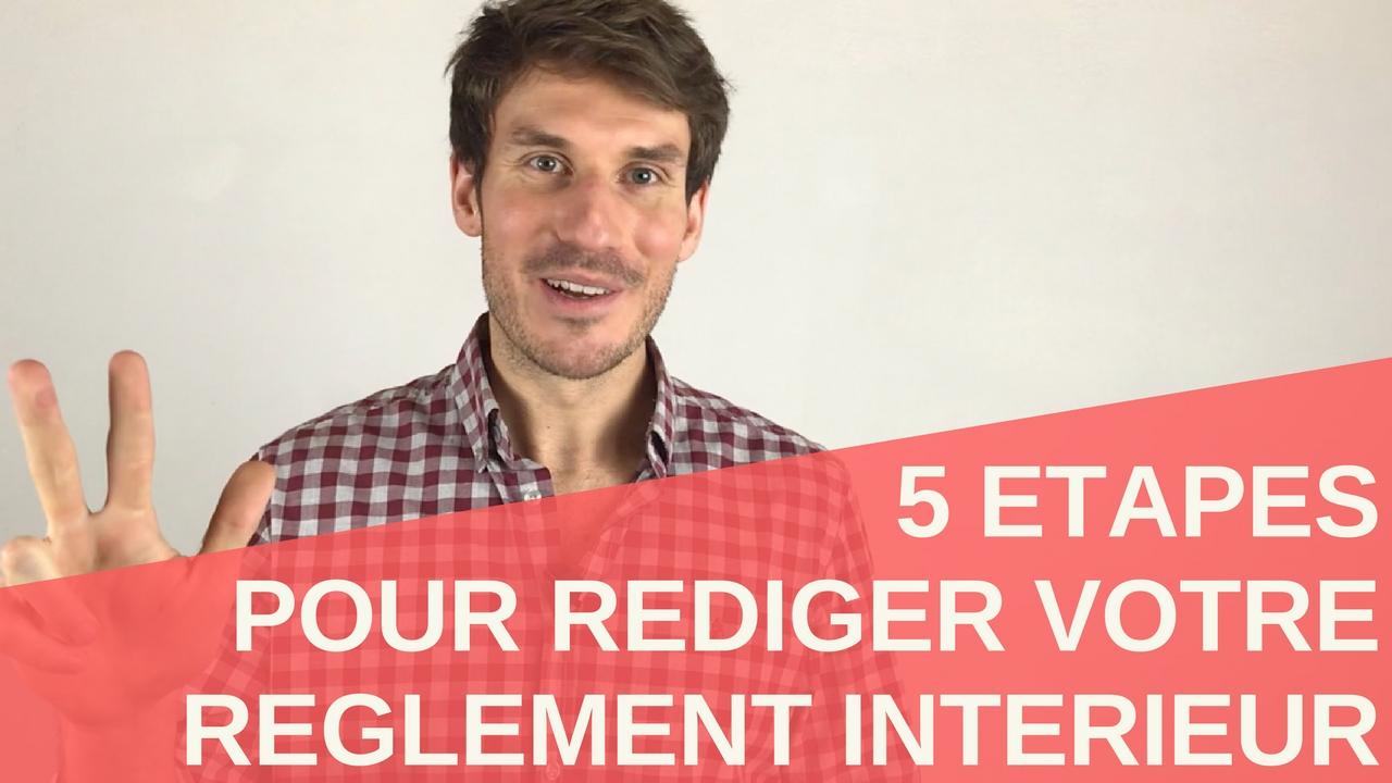 [Vidéo] 5 Etapes pour rédiger votre règlement intérieur !