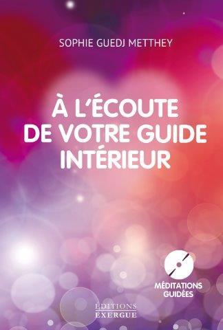 """Sophie Guedj-Metthey - Livre - A l'écoute de votre guide intérieur"""""""