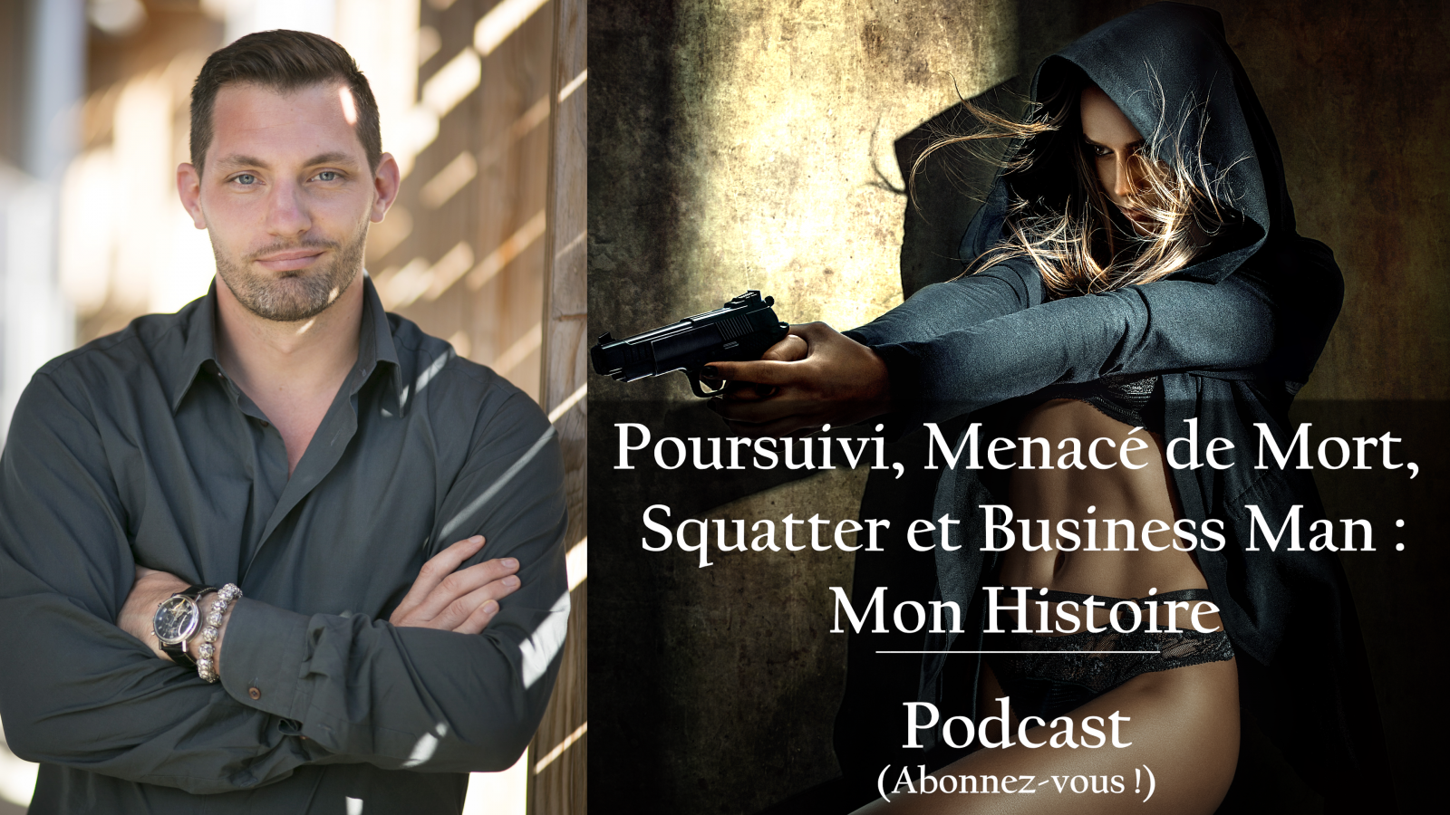 10eme Podcast - Poursuivi, Menacé de Mort, Squatter => Business Man